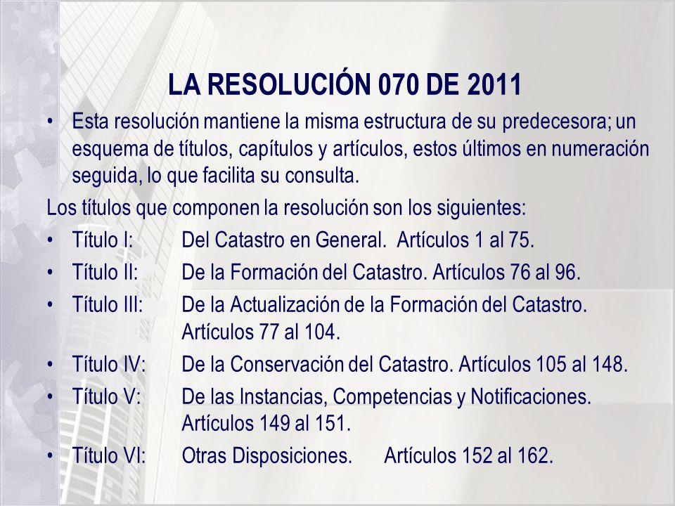 LA RESOLUCIÓN 070 DE 2011 Esta resolución mantiene la misma estructura de su predecesora; un esquema de títulos, capítulos y artículos, estos últimos