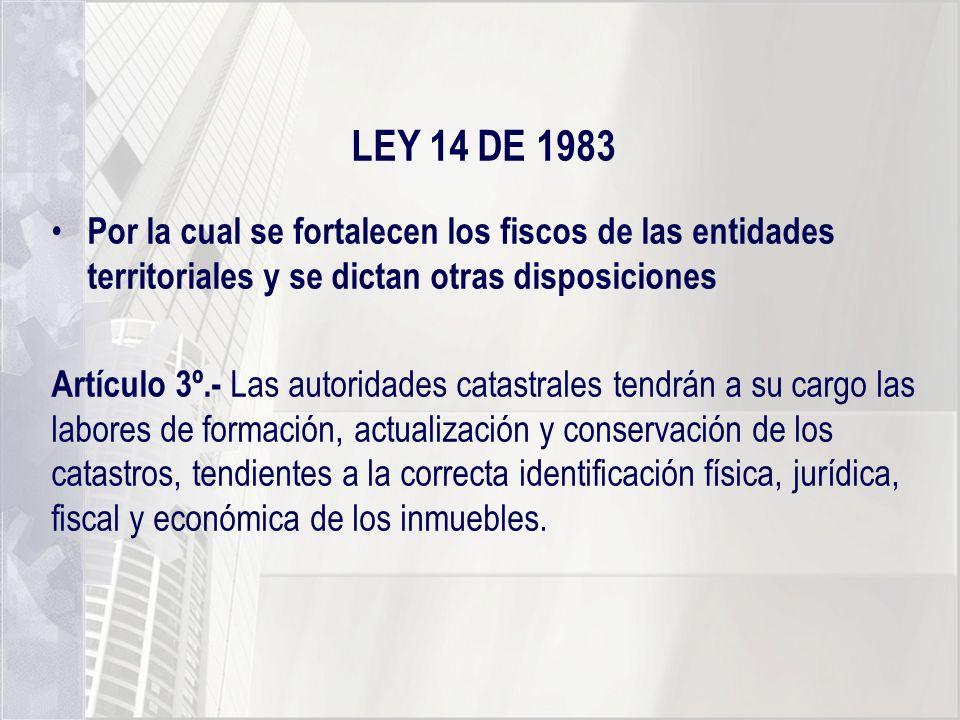 LEY 14 DE 1983 Por la cual se fortalecen los fiscos de las entidades territoriales y se dictan otras disposiciones Artículo 3º.- Las autoridades catas