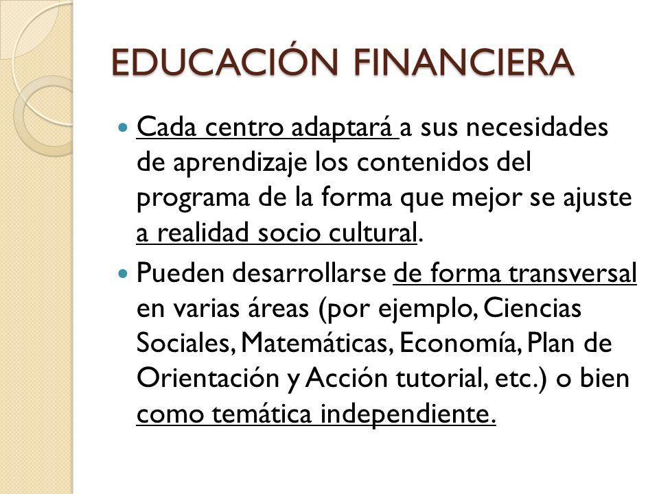 EDUCACIÓN FINANCIERA Cada centro adaptará a sus necesidades de aprendizaje los contenidos del programa de la forma que mejor se ajuste a realidad soci