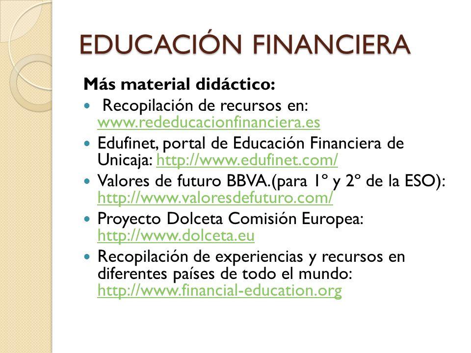 EDUCACIÓN FINANCIERA Más material didáctico: Recopilación de recursos en: www.rededucacionfinanciera.es www.rededucacionfinanciera.es Edufinet, portal