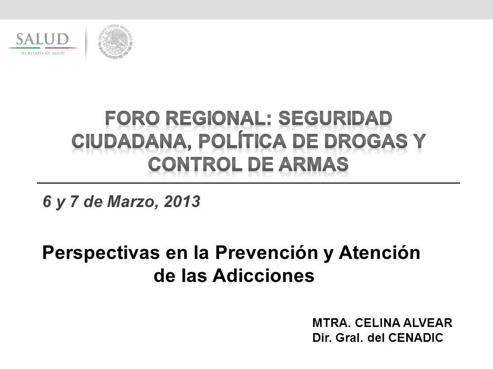 6 y 7 de Marzo, 2013 MTRA. CELINA ALVEAR Dir. Gral. del CENADIC Perspectivas en la Prevención y Atención de las Adicciones