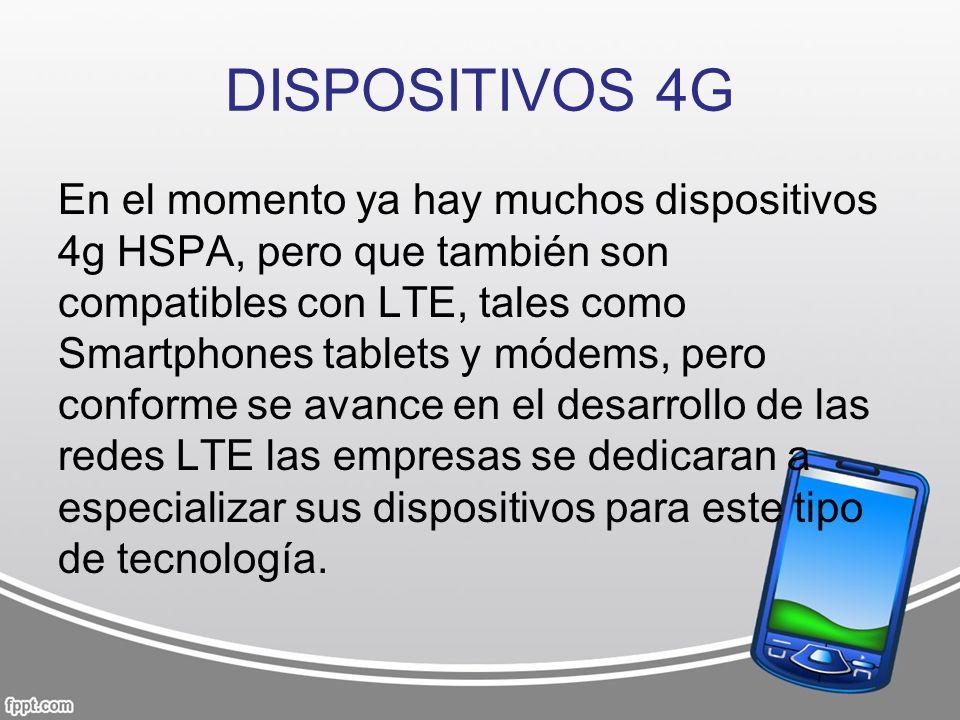 DISPOSITIVOS 4G En el momento ya hay muchos dispositivos 4g HSPA, pero que también son compatibles con LTE, tales como Smartphones tablets y módems, p