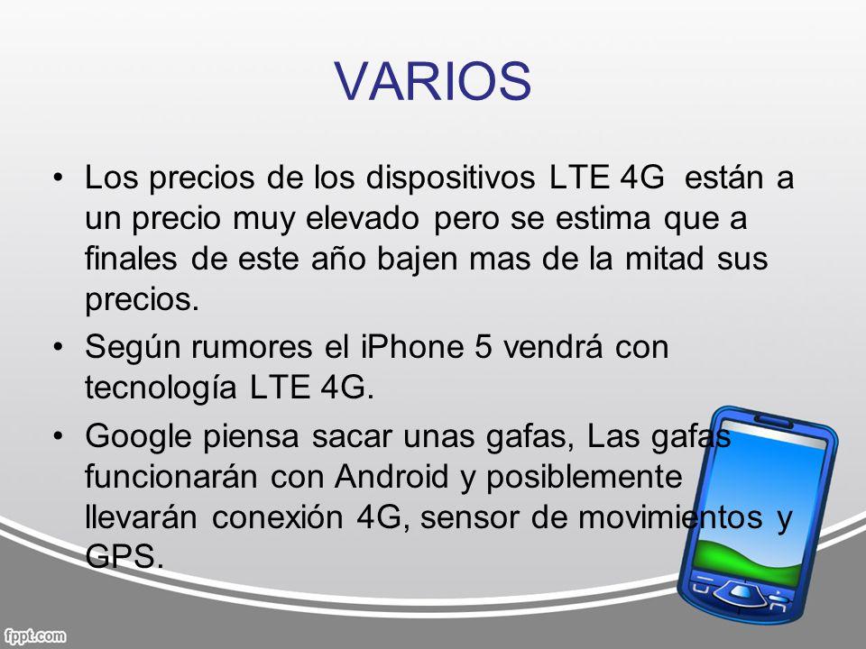 VARIOS Los precios de los dispositivos LTE 4G están a un precio muy elevado pero se estima que a finales de este año bajen mas de la mitad sus precios