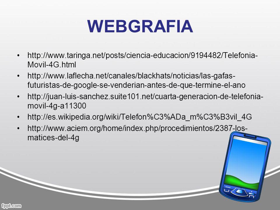 WEBGRAFIA http://www.taringa.net/posts/ciencia-educacion/9194482/Telefonia- Movil-4G.html http://www.laflecha.net/canales/blackhats/noticias/las-gafas
