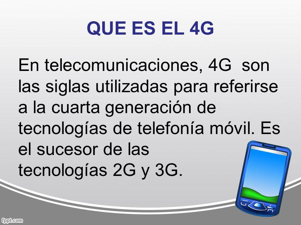 QUE ES EL 4G En telecomunicaciones, 4G son las siglas utilizadas para referirse a la cuarta generación de tecnologías de telefonía móvil. Es el suceso