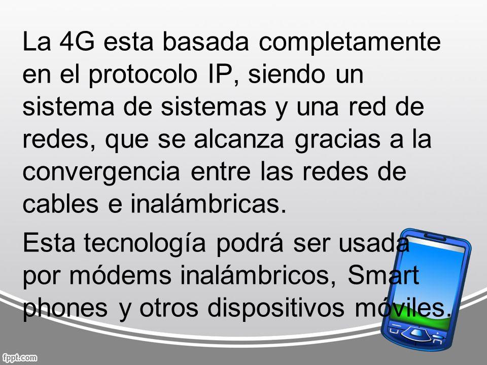 La 4G esta basada completamente en el protocolo IP, siendo un sistema de sistemas y una red de redes, que se alcanza gracias a la convergencia entre l