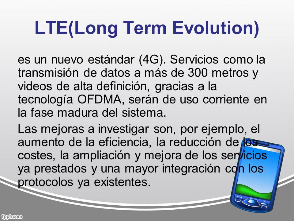 LTE(Long Term Evolution) es un nuevo estándar (4G). Servicios como la transmisión de datos a más de 300 metros y videos de alta definición, gracias a