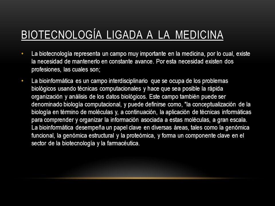 BIOTECNOLOGÍA LIGADA A LA MEDICINA La biotecnología representa un campo muy importante en la medicina, por lo cual, existe la necesidad de mantenerlo