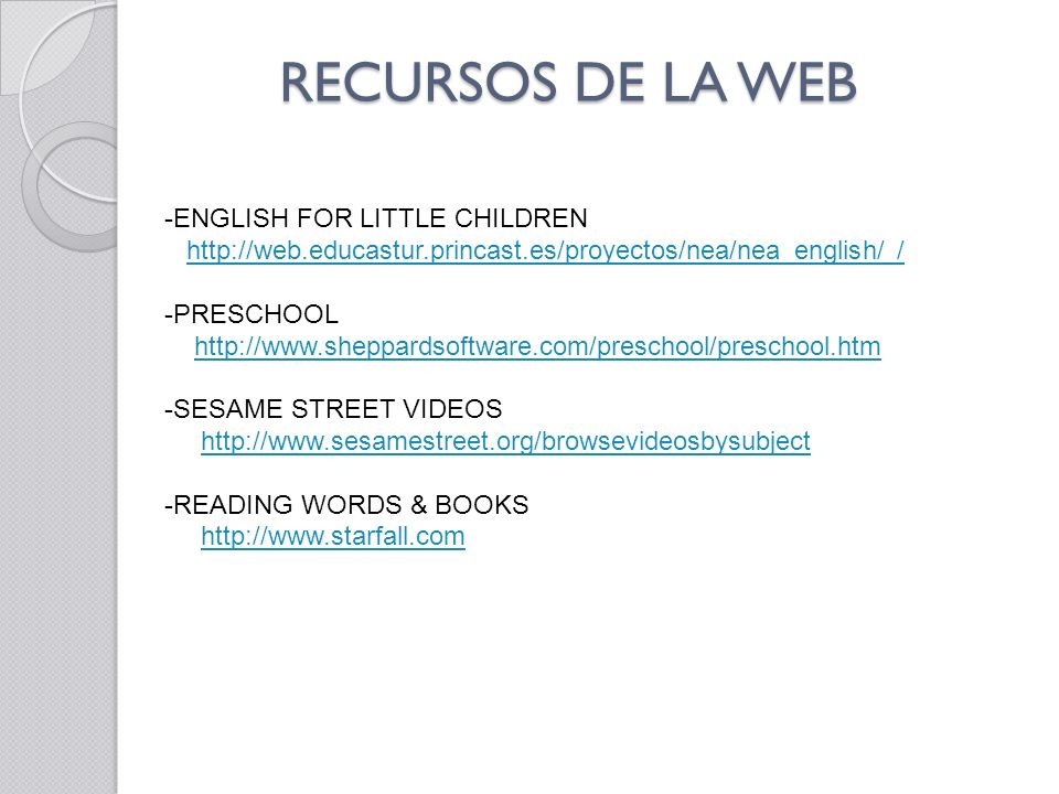 RECURSOS DE LA WEB -ENGLISH FOR LITTLE CHILDREN http://web.educastur.princast.es/proyectos/nea/nea_english/ / -PRESCHOOL http://www.sheppardsoftware.c