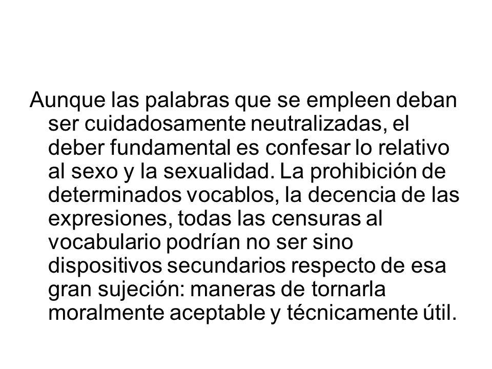 Aunque las palabras que se empleen deban ser cuidadosamente neutralizadas, el deber fundamental es confesar lo relativo al sexo y la sexualidad.
