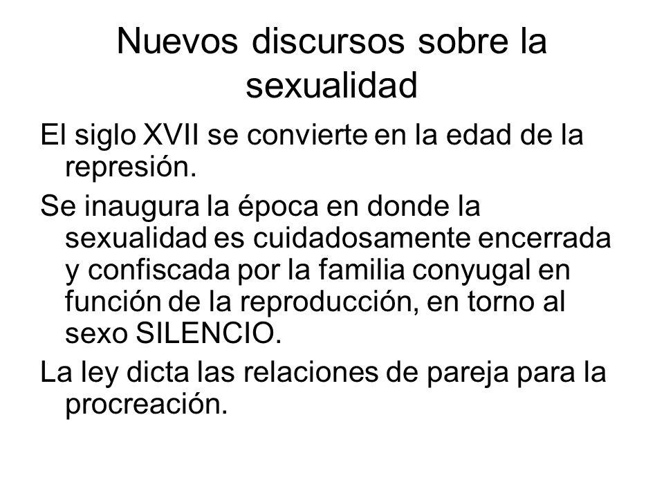 Nuevos discursos sobre la sexualidad El siglo XVII se convierte en la edad de la represión.