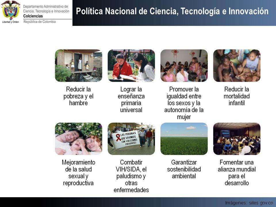 b) Objetivos del Milenio Imágenes: sites gov.co Política Nacional de Ciencia, Tecnología e Innovación