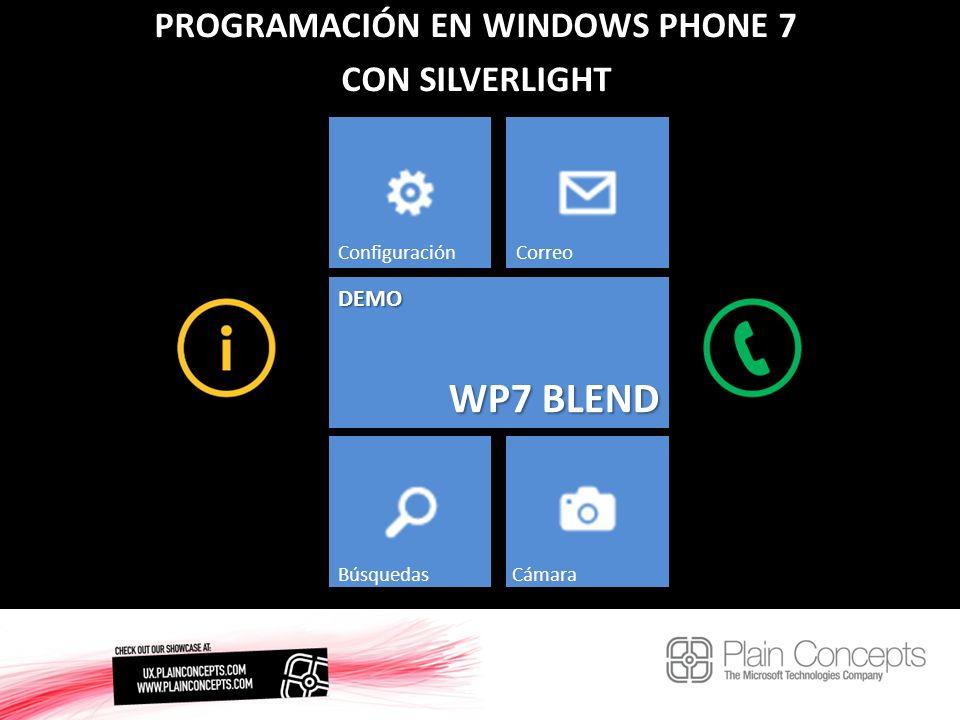 PROGRAMACIÓN EN WINDOWS PHONE 7 CON SILVERLIGHT WP7 BLEND ConfiguraciónCorreo BúsquedasCámara DEMO