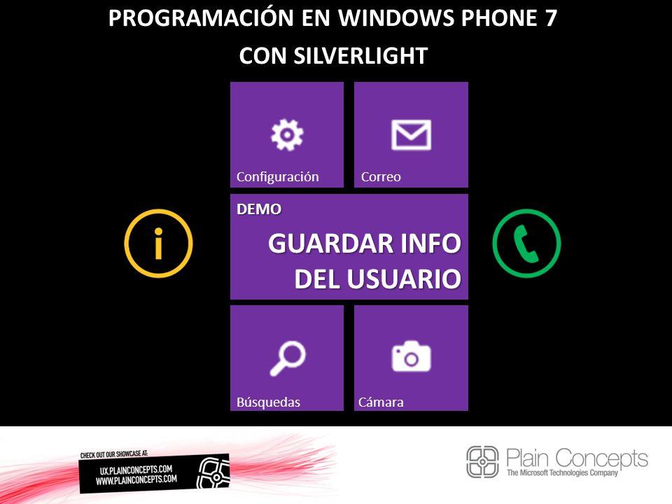 PROGRAMACIÓN EN WINDOWS PHONE 7 CON SILVERLIGHT GUARDAR INFO DEL USUARIO ConfiguraciónCorreo BúsquedasCámara DEMO