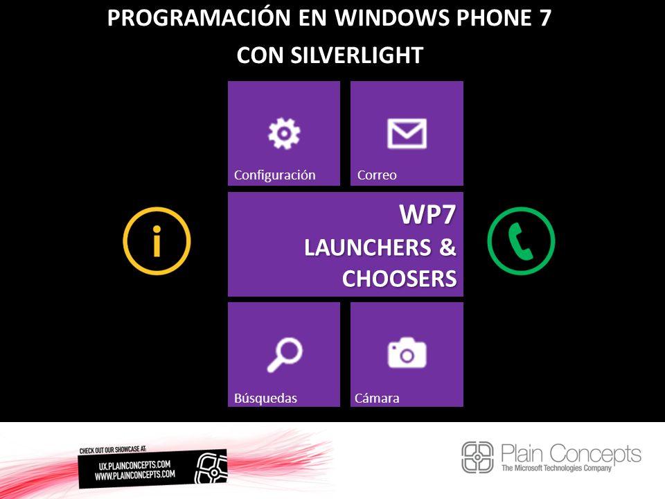 PROGRAMACIÓN EN WINDOWS PHONE 7 CON SILVERLIGHT WP7 LAUNCHERS & CHOOSERS ConfiguraciónCorreo BúsquedasCámara