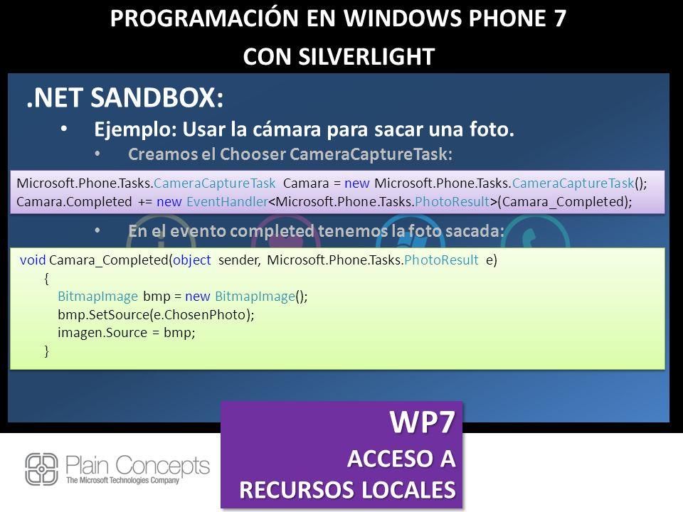 PROGRAMACIÓN EN WINDOWS PHONE 7 CON SILVERLIGHT.NET SANDBOX: Ejemplo: Usar la cámara para sacar una foto. Creamos el Chooser CameraCaptureTask: En el
