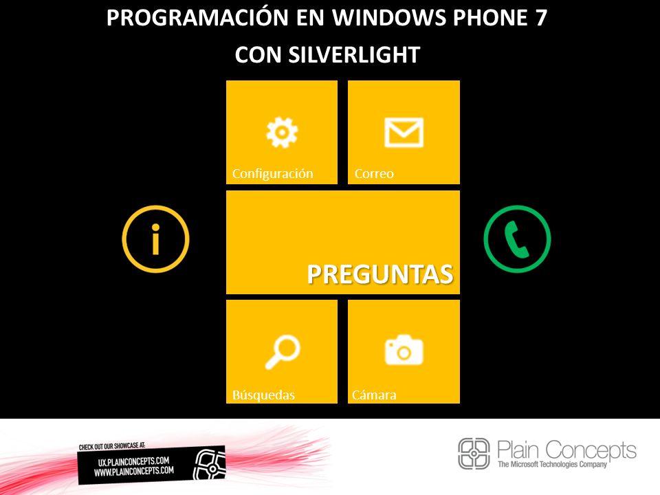 PROGRAMACIÓN EN WINDOWS PHONE 7 CON SILVERLIGHT PREGUNTAS ConfiguraciónCorreo BúsquedasCámara