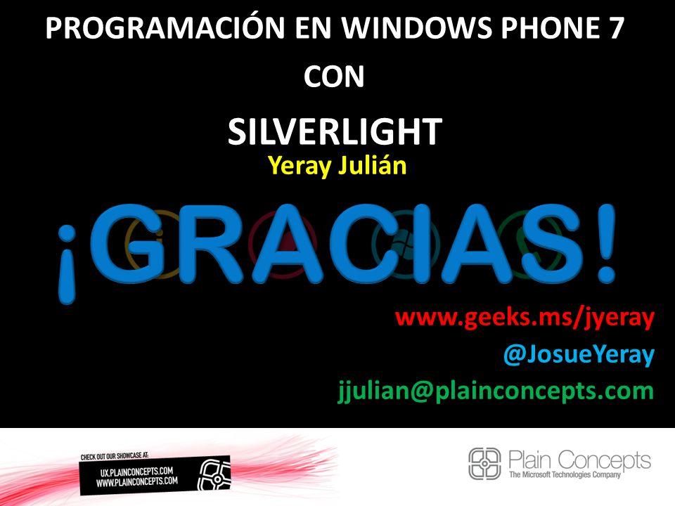 PROGRAMACIÓN EN WINDOWS PHONE 7 CON SILVERLIGHT Yeray Julián www.geeks.ms/jyeray @JosueYeray jjulian@plainconcepts.com