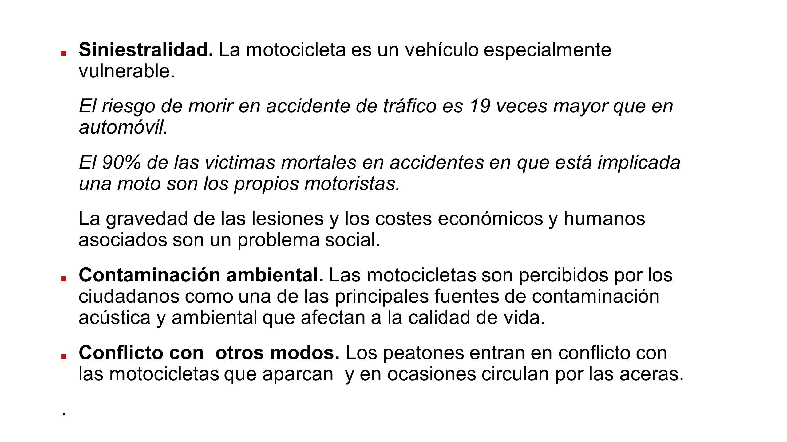 Siniestralidad. La motocicleta es un vehículo especialmente vulnerable. El riesgo de morir en accidente de tráfico es 19 veces mayor que en automóvil.