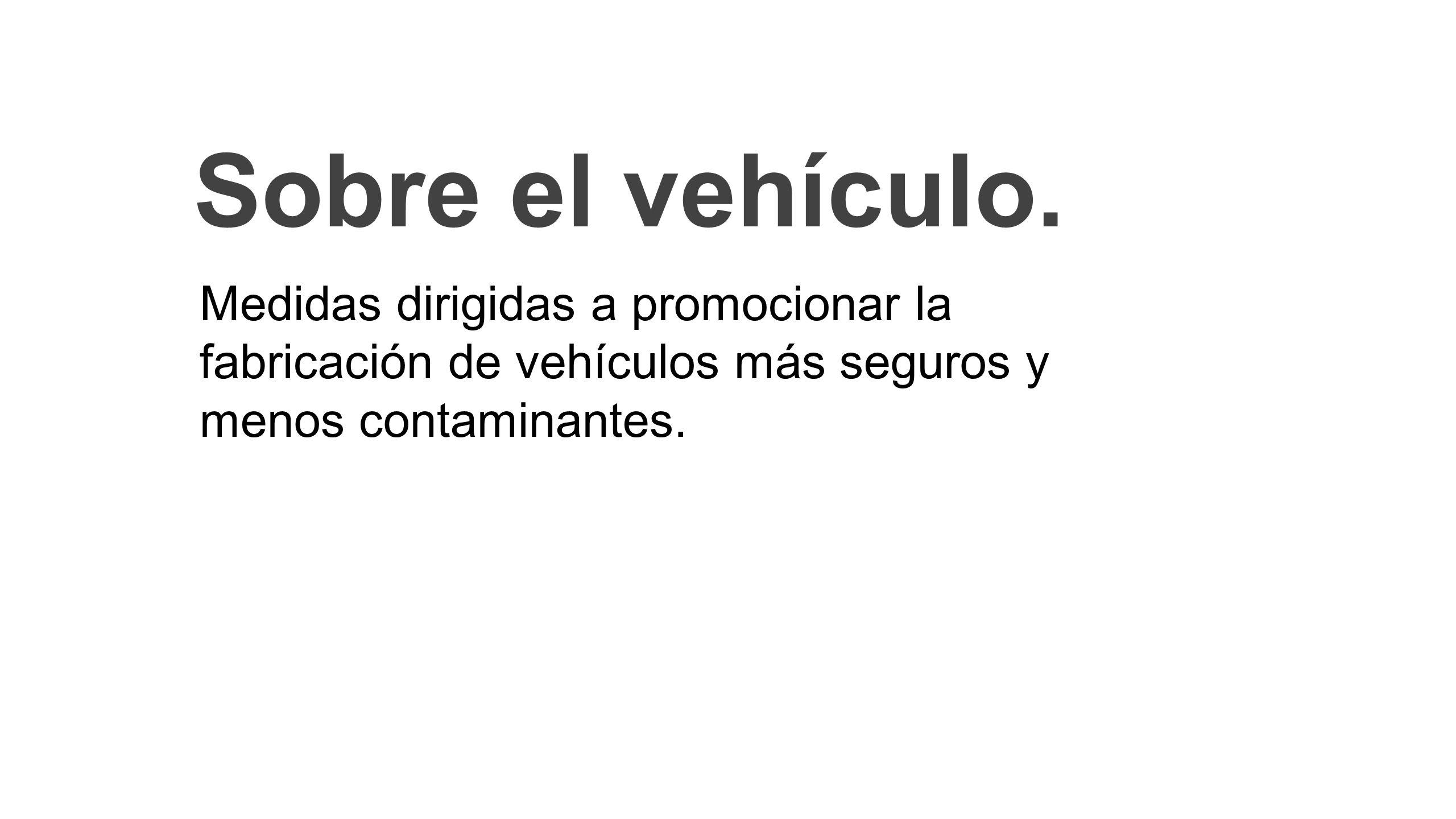 Sobre el vehículo. Medidas dirigidas a promocionar la fabricación de vehículos más seguros y menos contaminantes.