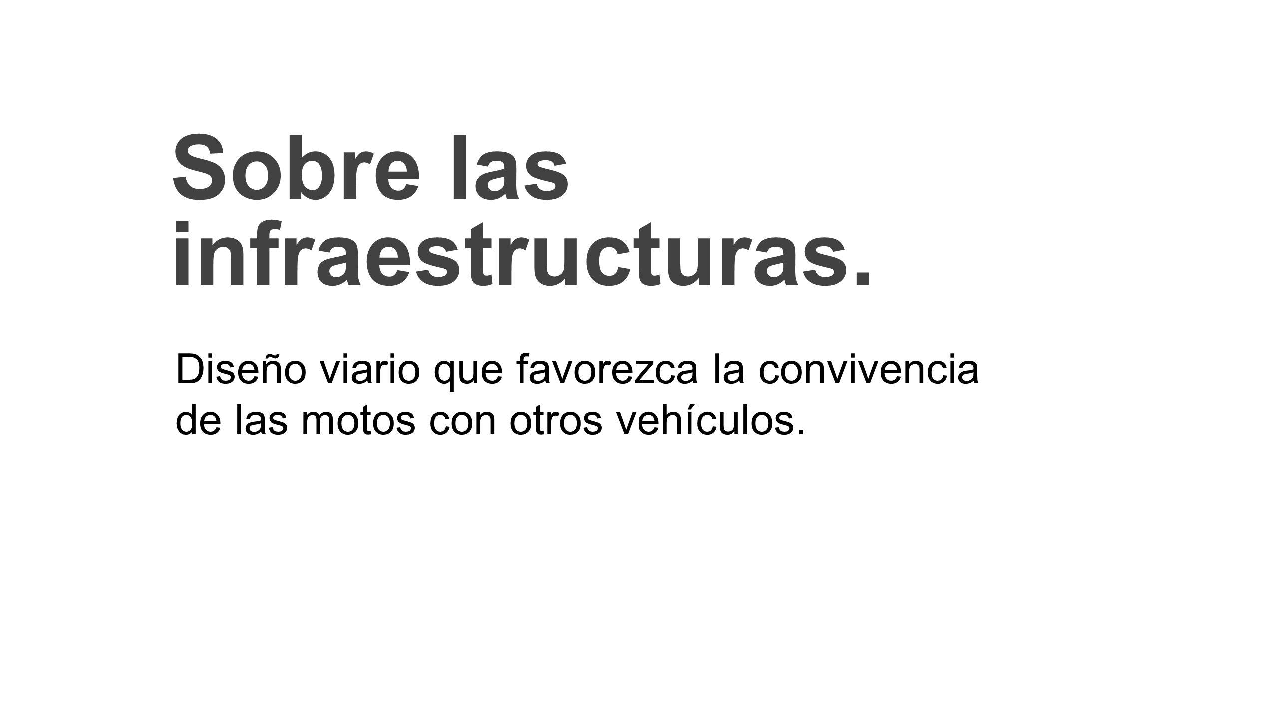Sobre las infraestructuras. Diseño viario que favorezca la convivencia de las motos con otros vehículos.