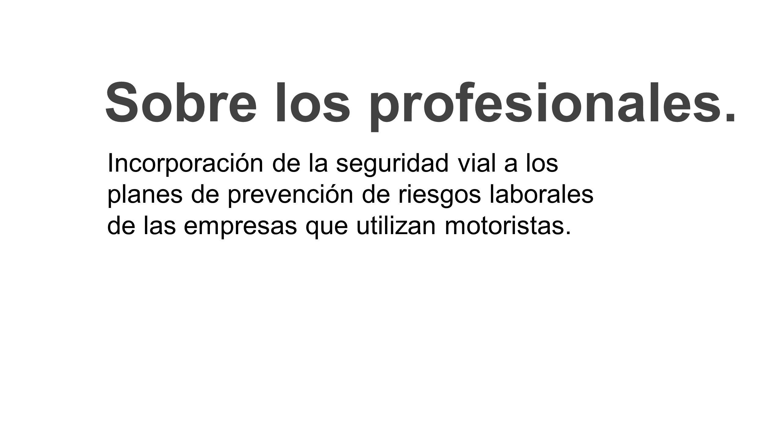 Sobre los profesionales. Incorporación de la seguridad vial a los planes de prevención de riesgos laborales de las empresas que utilizan motoristas.