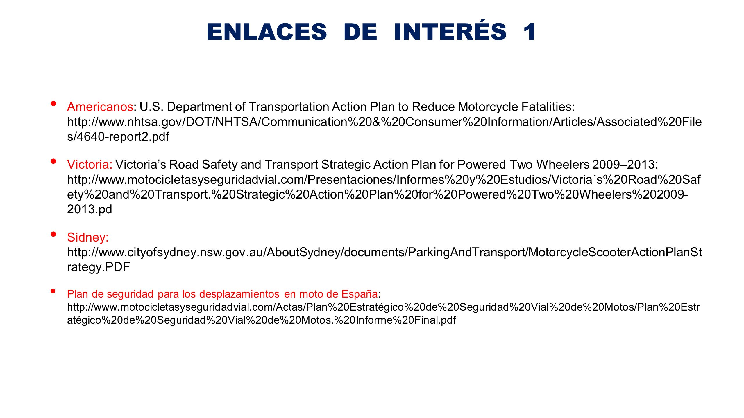 ENLACES DE INTERÉS 1 Americanos: U.S. Department of Transportation Action Plan to Reduce Motorcycle Fatalities: http://www.nhtsa.gov/DOT/NHTSA/Communi
