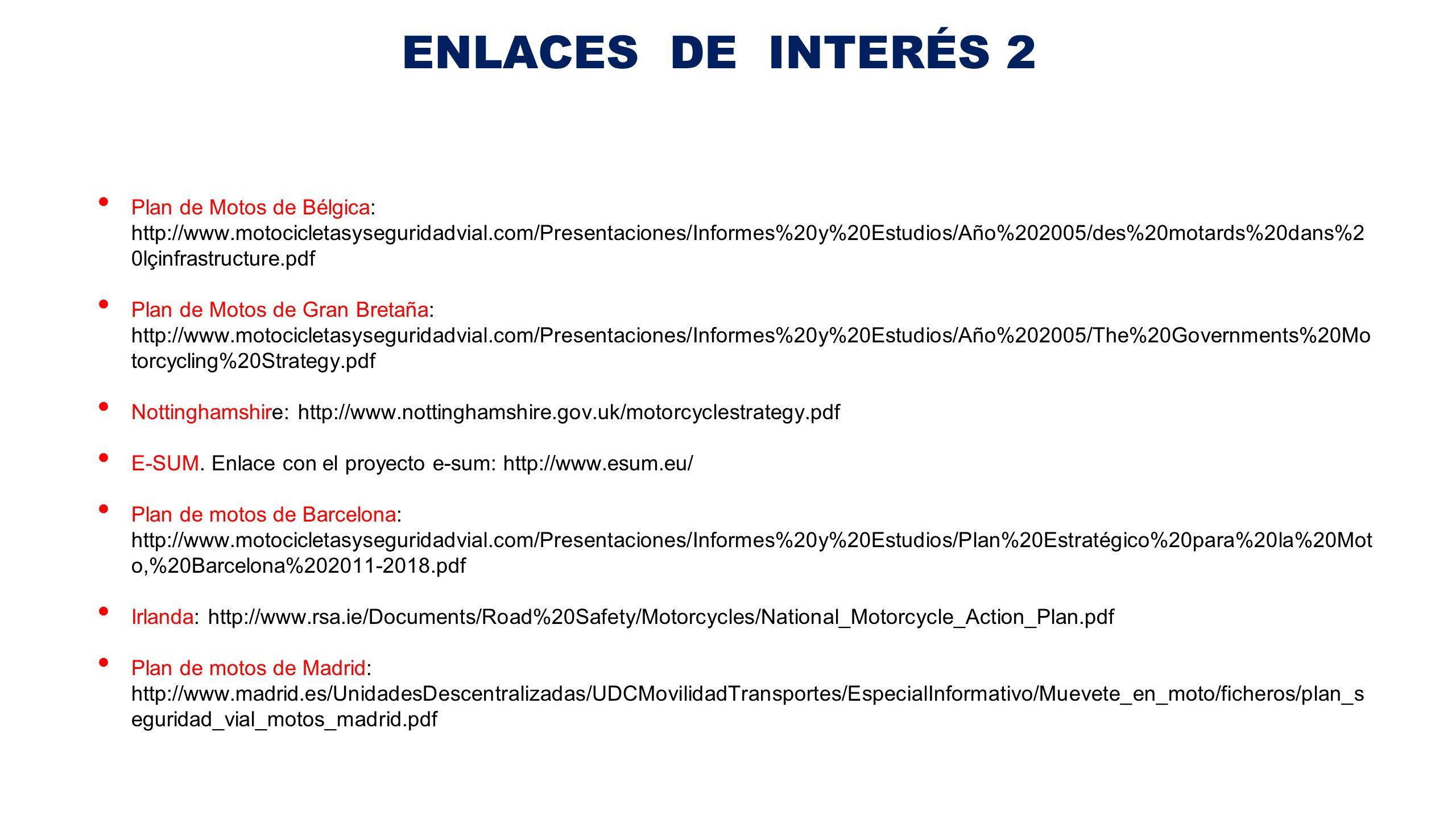ENLACES DE INTERÉS 2 Plan de Motos de Bélgica: http://www.motocicletasyseguridadvial.com/Presentaciones/Informes%20y%20Estudios/Año%202005/des%20motar