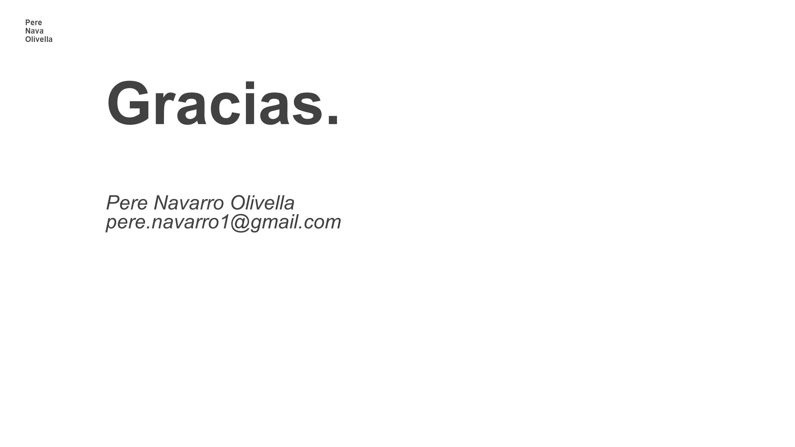 Gracias. Pere Navarro Olivella pere.navarro1@gmail.com Pere Nava Olivella
