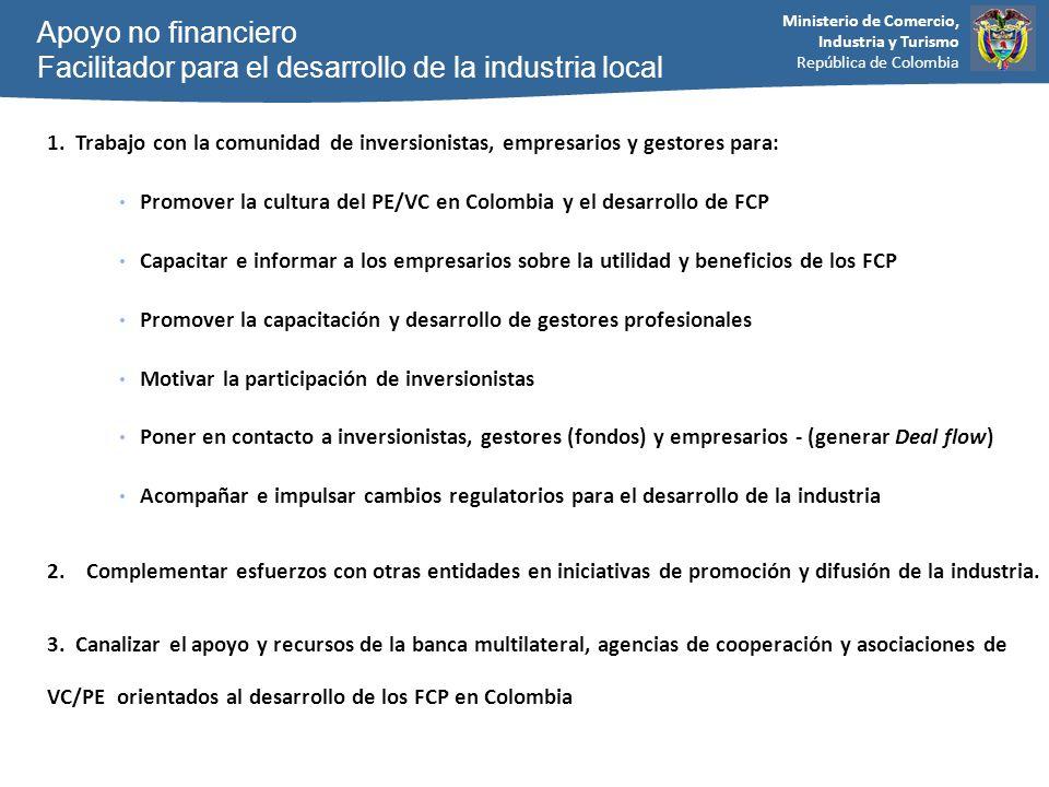 Ministerio de Comercio, Industria y Turismo República de Colombia 1. Trabajo con la comunidad de inversionistas, empresarios y gestores para: Promover