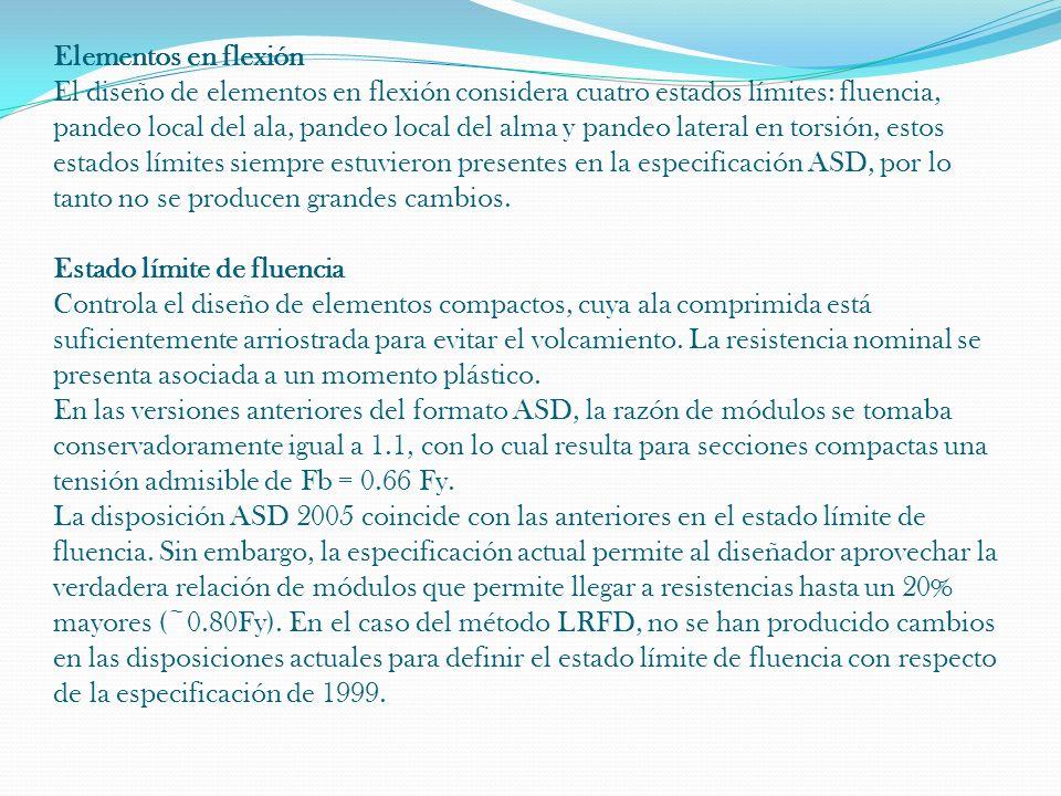 Elementos en flexión El diseño de elementos en flexión considera cuatro estados límites: fluencia, pandeo local del ala, pandeo local del alma y pande