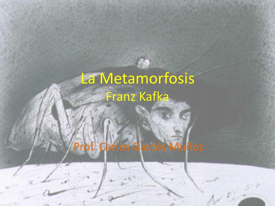 La Metamorfosis Franz Kafka Prof. Carlos Garcés Muñoz