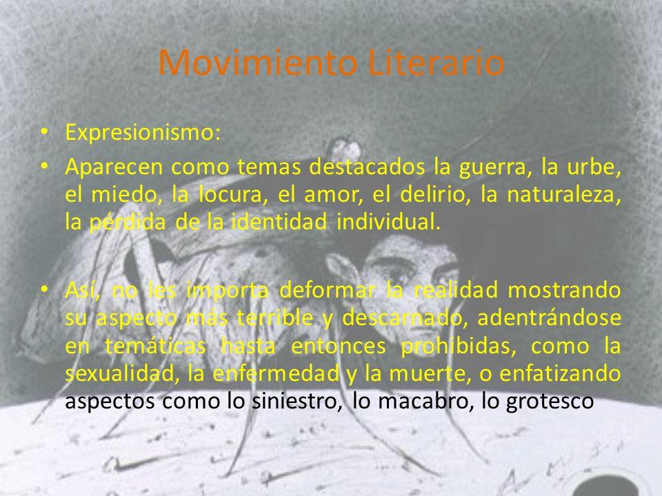 Movimiento Literario Expresionismo: Aparecen como temas destacados la guerra, la urbe, el miedo, la locura, el amor, el delirio, la naturaleza, la pérdida de la identidad individual.
