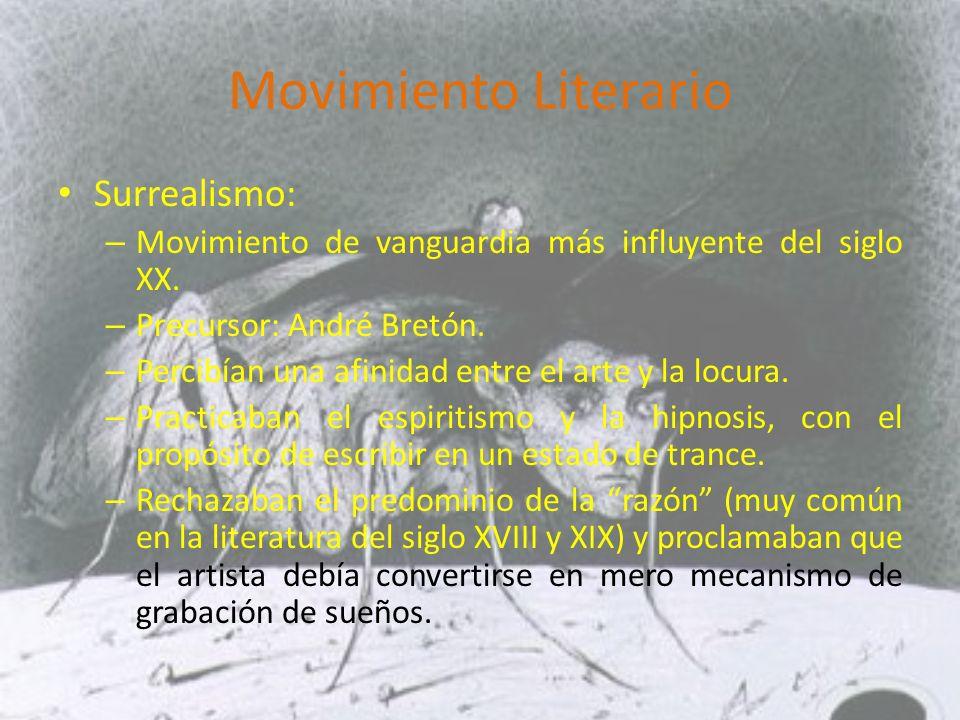 Movimiento Literario Surrealismo: – Movimiento de vanguardia más influyente del siglo XX.