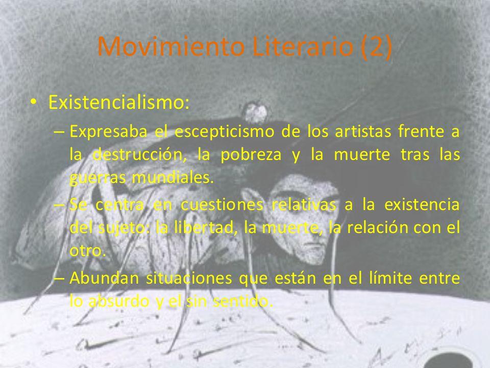 Movimiento Literario (2) Existencialismo: – Expresaba el escepticismo de los artistas frente a la destrucción, la pobreza y la muerte tras las guerras mundiales.