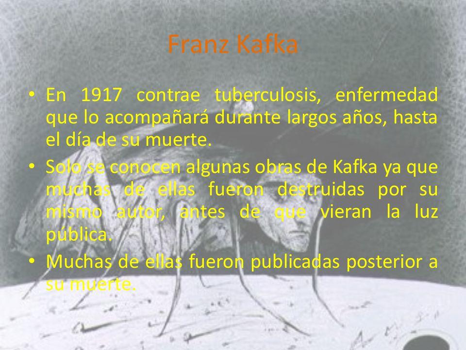 Franz Kafka En 1917 contrae tuberculosis, enfermedad que lo acompañará durante largos años, hasta el día de su muerte.
