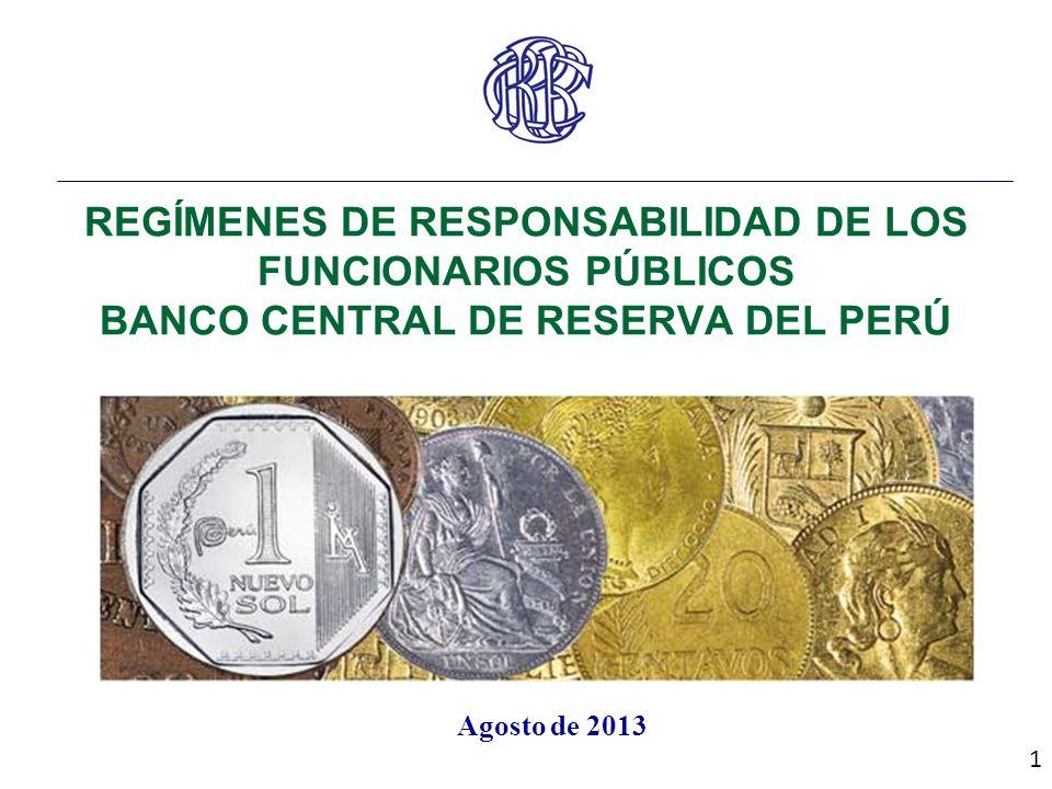 REGÍMENES DE RESPONSABILIDAD DE LOS FUNCIONARIOS PÚBLICOS BANCO CENTRAL DE RESERVA DEL PERÚ 1 Agosto de 2013