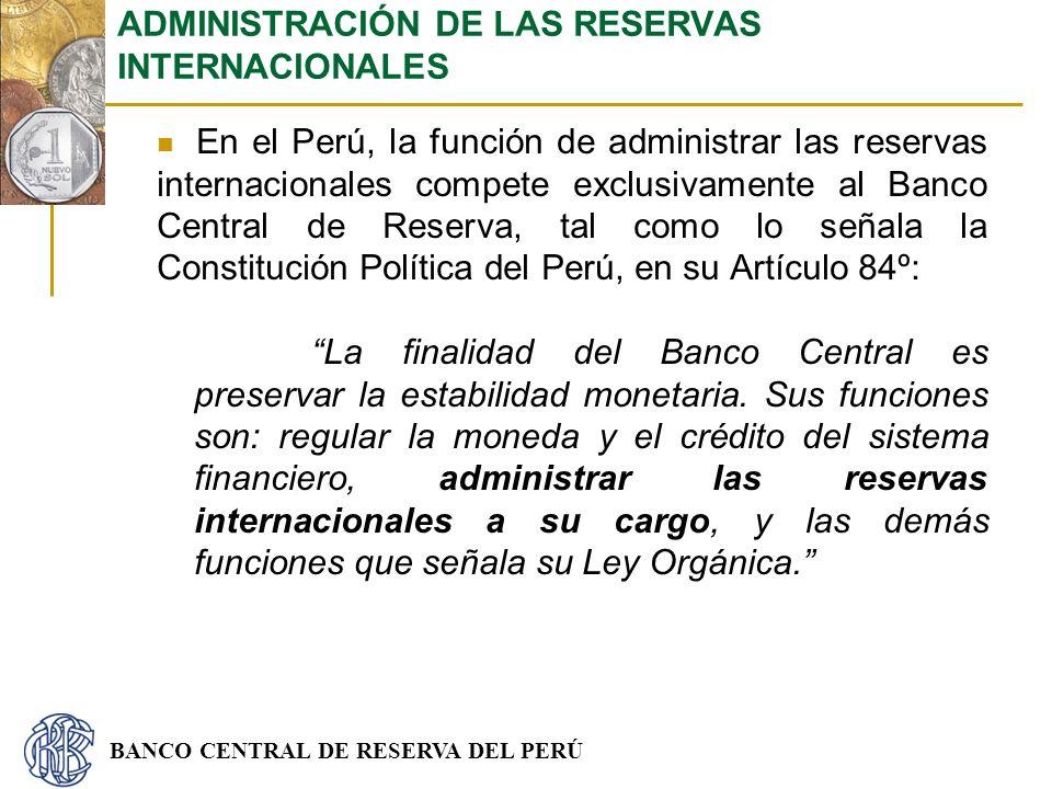 BANCO CENTRAL DE RESERVA DEL PERÚ En el Perú, la función de administrar las reservas internacionales compete exclusivamente al Banco Central de Reserv
