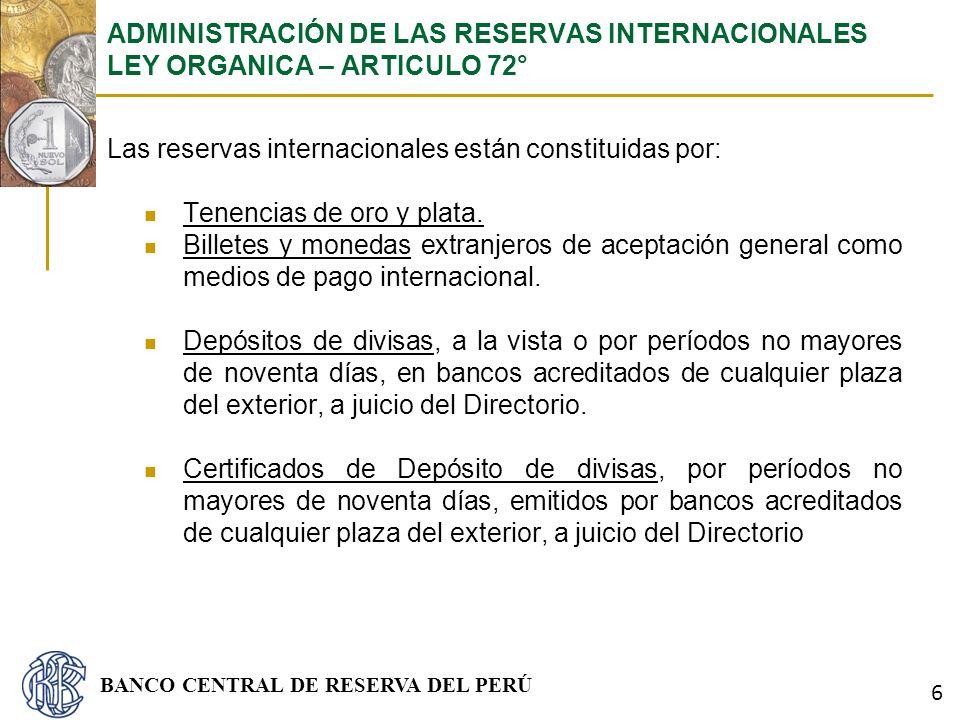 BANCO CENTRAL DE RESERVA DEL PERÚ Las reservas internacionales están constituidas por: Tenencias de oro y plata. Billetes y monedas extranjeros de ace