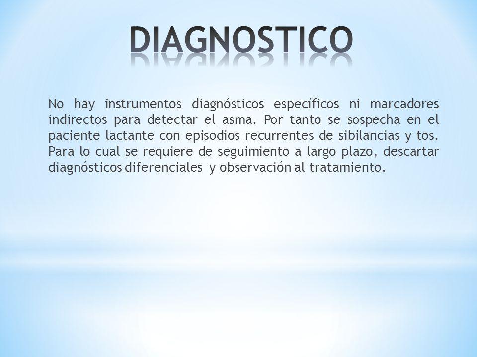 No hay instrumentos diagnósticos específicos ni marcadores indirectos para detectar el asma. Por tanto se sospecha en el paciente lactante con episodi