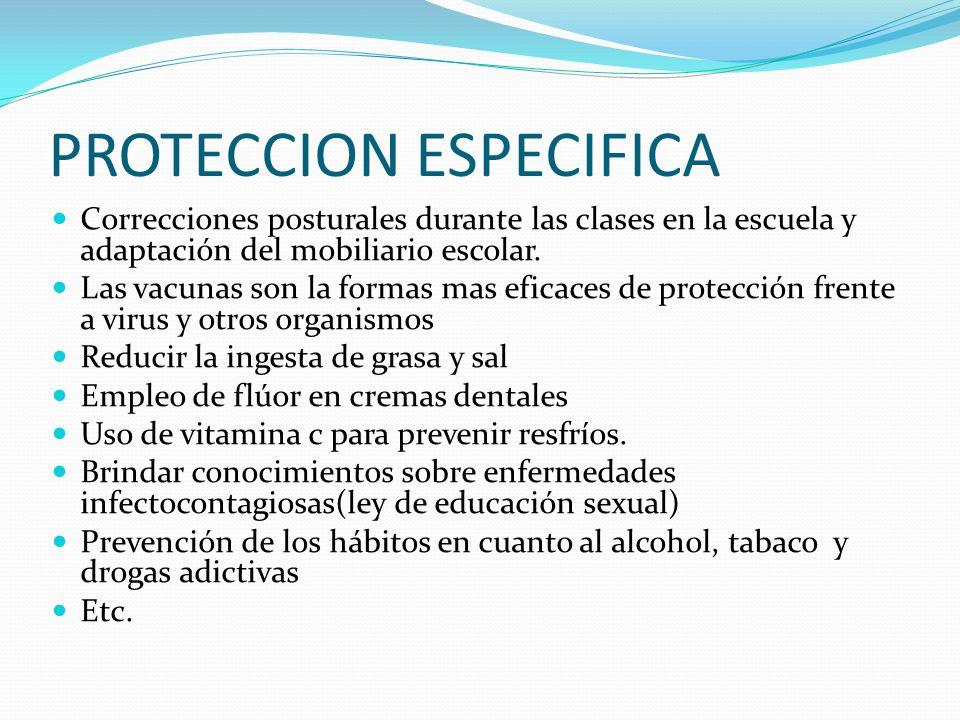 PROTECCION ESPECIFICA Correcciones posturales durante las clases en la escuela y adaptación del mobiliario escolar. Las vacunas son la formas mas efic