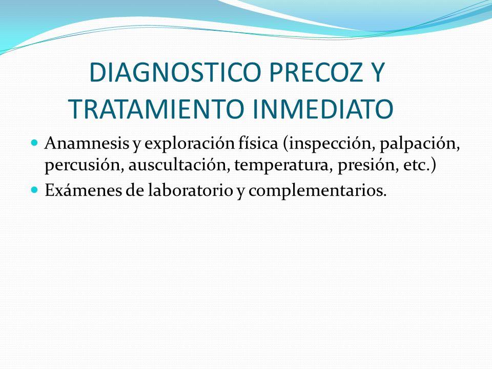 DIAGNOSTICO PRECOZ Y TRATAMIENTO INMEDIATO Anamnesis y exploración física (inspección, palpación, percusión, auscultación, temperatura, presión, etc.)