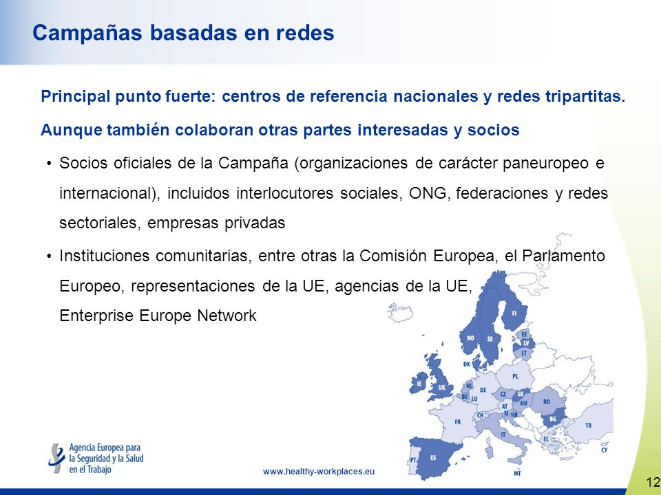 12 www.healthy-workplaces.eu Campañas basadas en redes Principal punto fuerte: centros de referencia nacionales y redes tripartitas.