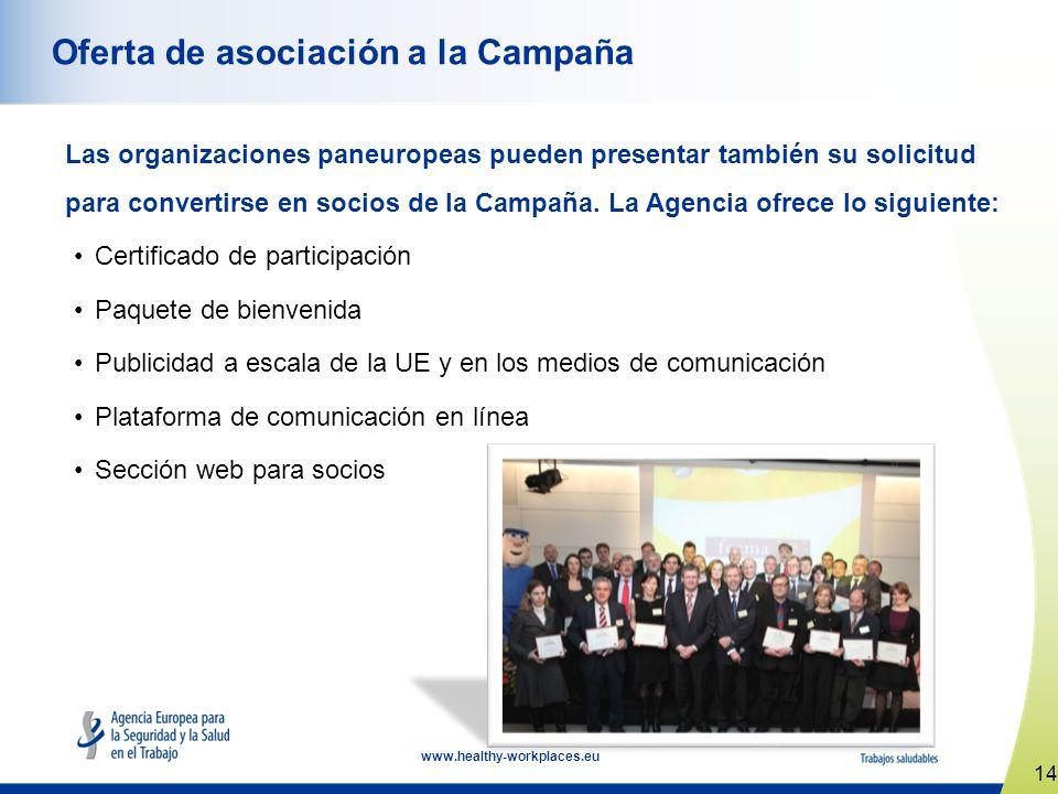 14 www.healthy-workplaces.eu Oferta de asociación a la Campaña Las organizaciones paneuropeas pueden presentar también su solicitud para convertirse en socios de la Campaña.