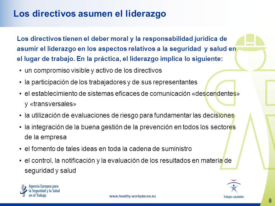8 www.healthy-workplaces.eu Los directivos asumen el liderazgo Los directivos tienen el deber moral y la responsabilidad jurídica de asumir el liderazgo en los aspectos relativos a la seguridad y salud en el lugar de trabajo.