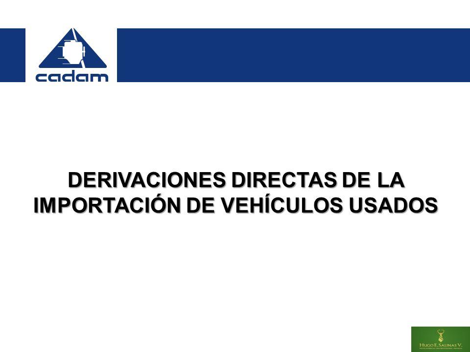 DERIVACIONES DIRECTAS DE LA IMPORTACIÓN DE VEHÍCULOS USADOS