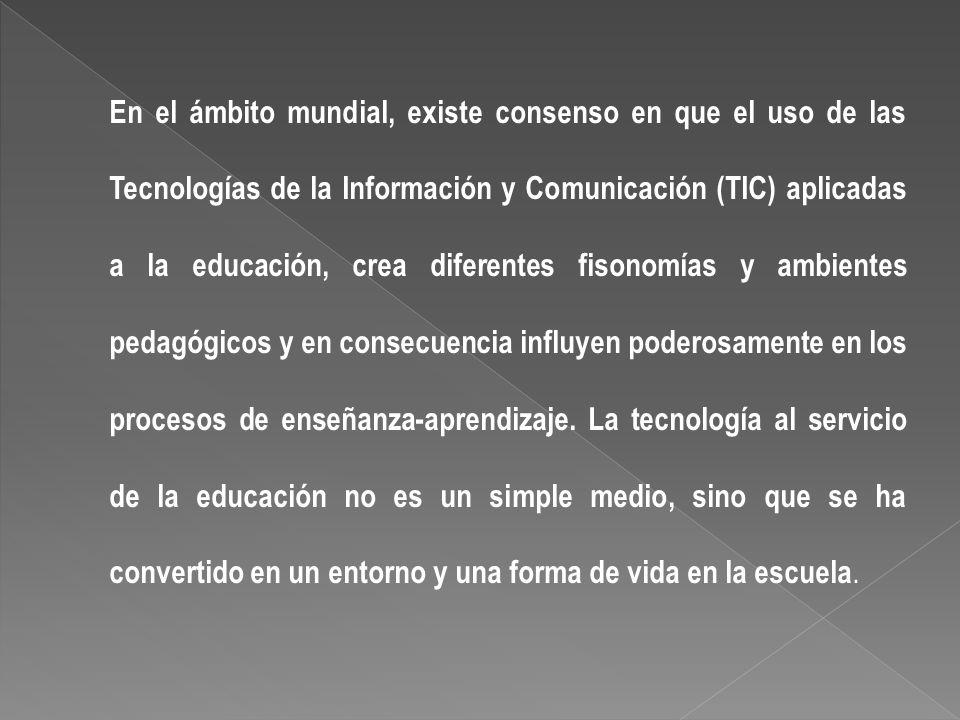 En el ámbito mundial, existe consenso en que el uso de las Tecnologías de la Información y Comunicación (TIC) aplicadas a la educación, crea diferente