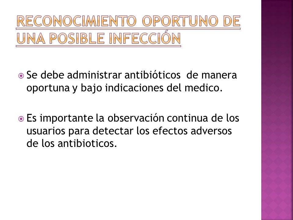 Se debe administrar antibióticos de manera oportuna y bajo indicaciones del medico. Es importante la observación continua de los usuarios para detecta
