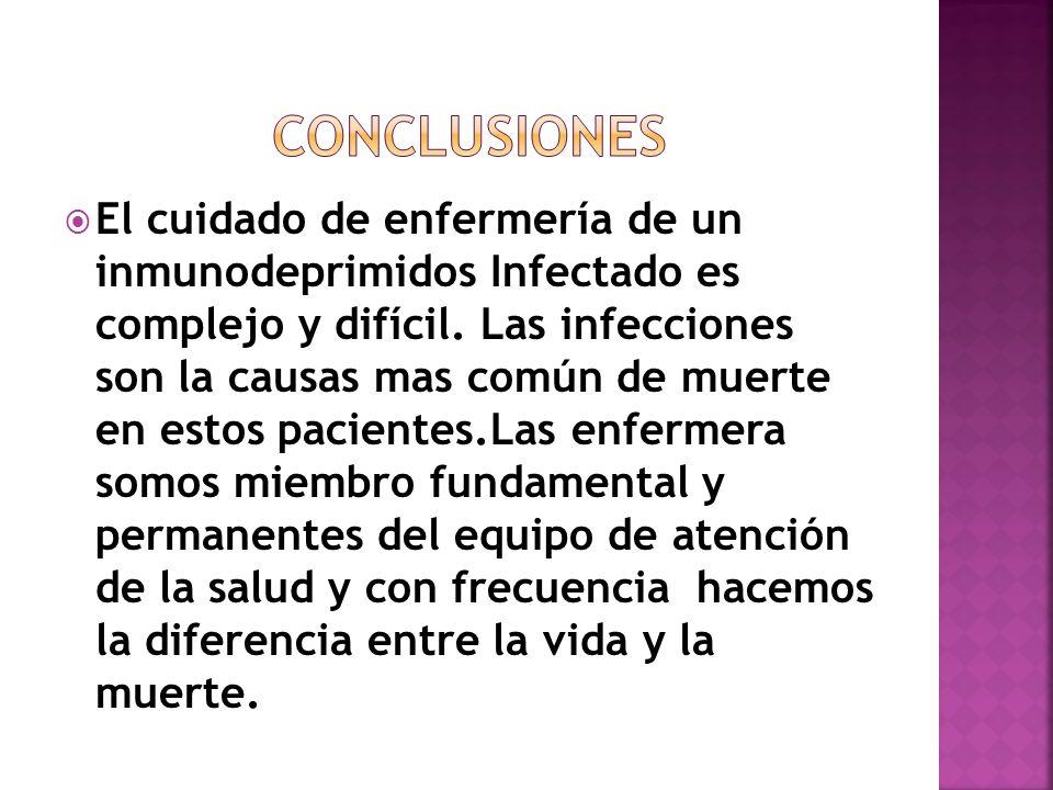 El cuidado de enfermería de un inmunodeprimidos Infectado es complejo y difícil. Las infecciones son la causas mas común de muerte en estos pacientes.