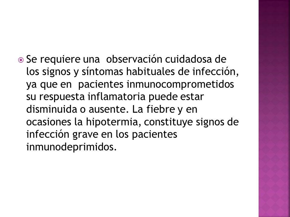 Se requiere una observación cuidadosa de los signos y síntomas habituales de infección, ya que en pacientes inmunocomprometidos su respuesta inflamato